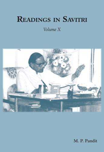 Readings in Savitri. Vol.10 by M.P. Pandit