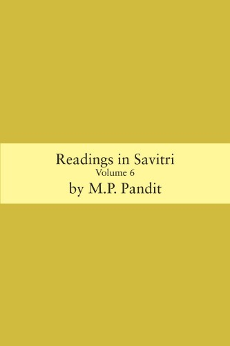 Readings in Savitri Volume 6 by M.P. Pandit