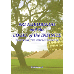 Rod Hemsell - Sri Aurobindo and the Logic of the Infinite