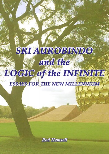Rod Hemsell - Sri Aurobindo and the Logic of the Infinite