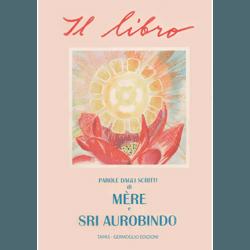 Il Libro. Parole dagli scritti di Mère e Sri Aurobindo
