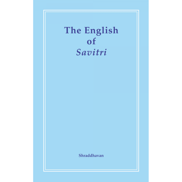 The English of Savitri by Shraddhavan